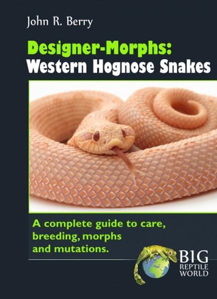 Designer-Morphs - Western Hognose Snakes. A complete guide to care, breeding, morphs and mutations