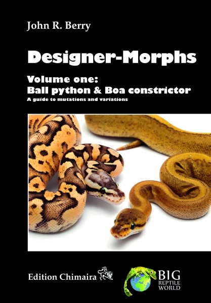 Designer-Morphs Vol. one: Ball Python & Boa Constrictor. A guide to mutations and variations